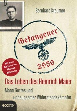 Heinrich Maier: Ein katholischer Priester opfert sein Leben im Widerstand gegen ein totalitäres Regime