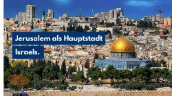 Deutschland soll (West) Jerusalem als Hauptstadt Israels anerkennen