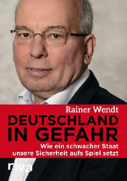 """""""Deutschland in Gefahr - Wie ein schwacher Staat unsere Sicherheit auf´s Spiel setzt"""""""